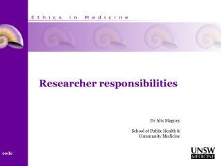 Researcher responsibilities