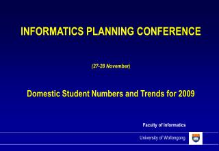 INFORMATICS PLANNING CONFERENCE  (27-28 November ) Domestic Student Numbers and Trends for 2009
