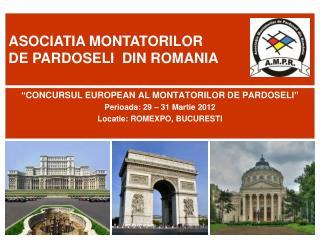 """"""" CONCURSUL EUROPEAN AL MONTATORILOR DE PARDOSELI """" Perioada: 29 – 31 Martie 2012"""