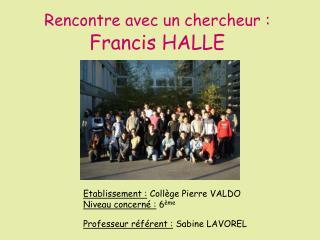 Rencontre avec un chercheur�: Francis HALLE