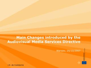 Main Changes introduced by the Audiovisual Media Services Directive Warsaw, 25/10/2007