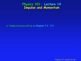 Physics 101:  Lecture 14 Impulse and Momentum