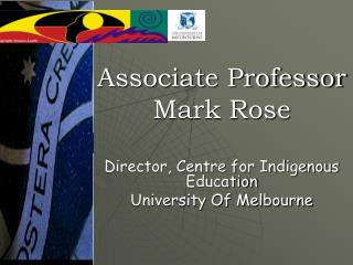 Associate Professor  Mark Rose Director, Centre for Indigenous Education University Of Melbourne