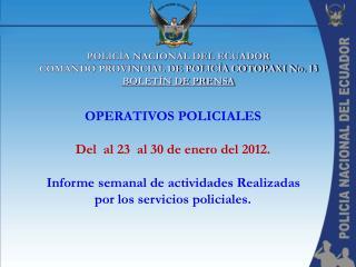 POLICÍA NACIONAL DEL ECUADOR   COMANDO PROVINCIAL DE POLICÍA COTOPAXI No. 13 BOLETÍN DE PRENSA