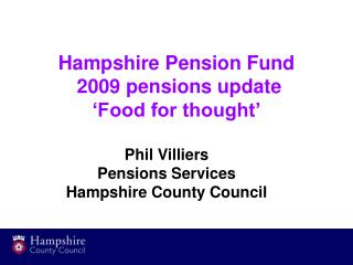 Hampshire Pension Fund  2009 pensions update 'Food for thought'
