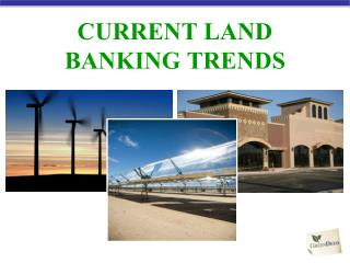 CURRENT LAND  BANKING TRENDS