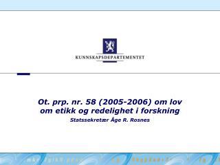 Ot. prp. nr. 58 (2005-2006) om lov om etikk og redelighet i forskning