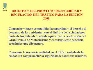OBJETIVOS DEL PROYECTO DE SEGURIDAD Y REGULACIÓN DEL TRÁFICO PARA LA EDICIÓN 2008: