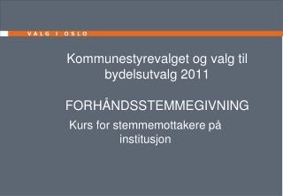Kommunestyrevalget og valg til bydelsutvalg 2011 FORHÅNDSSTEMMEGIVNING