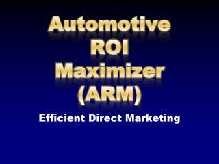 Automotive ROI Maximizer (ARM)