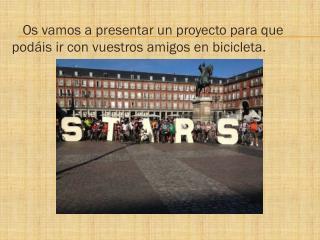 Os vamos a presentar un proyecto para que podáis ir con vuestros amigos en bicicleta.