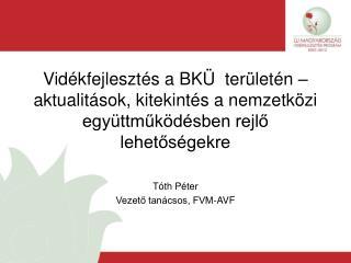 Tóth Péter  Vezető tanácsos, FVM-AVF