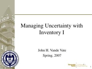 Managing Uncertainty with Inventory I