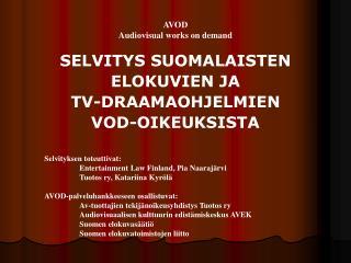 AVOD Audiovisual works on demand SELVITYS SUOMALAISTEN ELOKUVIEN JA  TV-DRAAMAOHJELMIEN