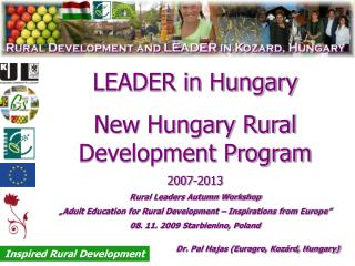 LEADER in Hungary  New Hungary Rural Development Program 2007-2013 Rural Leaders Autumn Workshop