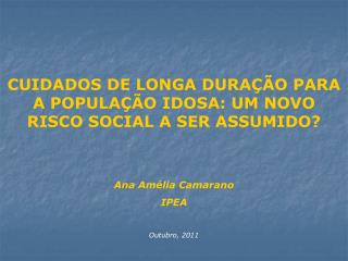 CUIDADOS DE LONGA DURAÇÃO PARA A POPULAÇÃO IDOSA: UM NOVO RISCO SOCIAL A SER ASSUMIDO?