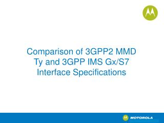Comparison of 3GPP2 MMD Ty and 3GPP IMS Gx/S7 Interface Specifications