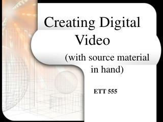 Creating Digital Video