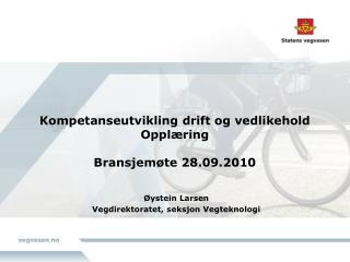 Kompetanseutvikling drift og vedlikehold  Opplæring Bransjemøte 28.09.2010