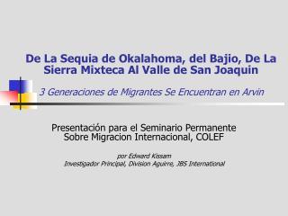 Presentación para el Seminario Permanente Sobre Migracion Internacional, COLEF por Edward Kissam