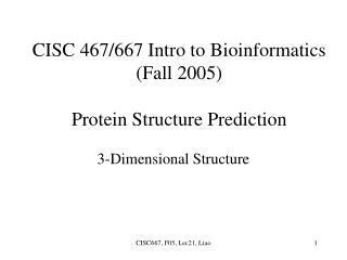 CISC 467/667 Intro to Bioinformatics (Fall 2005) Protein Structure Prediction