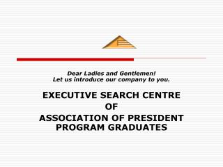 Dear Ladies and Gentlemen! Let us introduce our company to you. EXECUTIVE SEARCH CENTRE OF