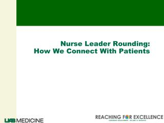 Nurse Leader Rounding: How We Connect With Patients
