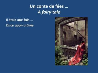 Un conte de fées … A fairy tale