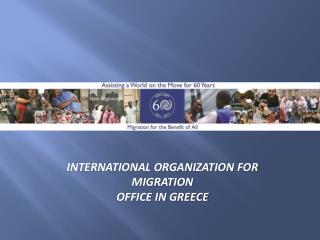 INTERNATIONAL ORGANIZATION FOR MIGRATION OFFICE IN GREECE