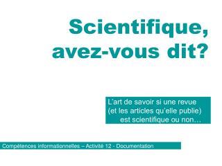 Scientifique, avez-vous dit?