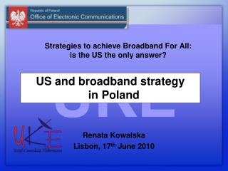 Strategies to achieve Broadband For All:  is the US the only answer? Renata Kowalska