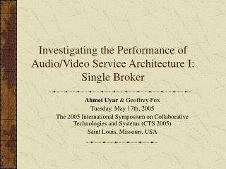 Investigating the Performance of Audio/Video Service Architecture I: Single Broker