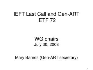 IEFT Last Call and Gen-ART IETF 72 WG chairs  July 30, 2008