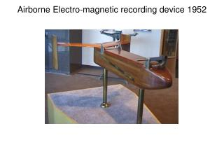 Airborne Electro-magnetic recording device 1952