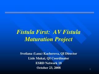 Fistula First:  AV Fistula Maturation Project
