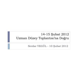 14-15 ?ubat 2012  Uzman D�zey Toplant?s?�na Do?ru