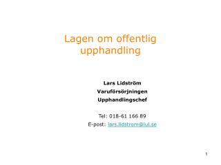 Lagen om offentlig upphandling  Lars Lidström Varuförsörjningen  Upphandlingschef