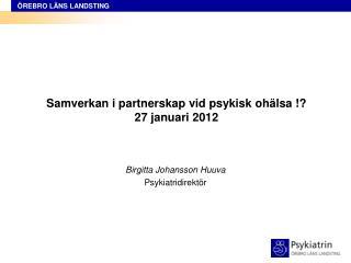 Samverkan i partnerskap vid psykisk ohälsa !?  27 januari 2012