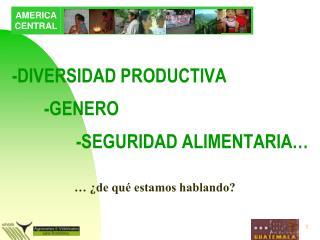 -DIVERSIDAD PRODUCTIVA -GENERO -SEGURIDAD ALIMENTARIA�