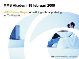 MMS Akademi 18 februari 2009  MMS Gyllene Regler  för mätning och rapportering  av TV-tittande.