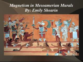 Magnetism in Mesoamerian Murals By: Emily Shearin