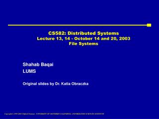 CS582: Distributed Systems Lecture 13, 14 - October 14 and 20, 2003 File Systems