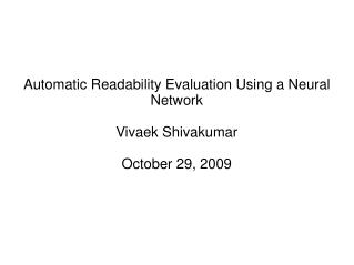 Automatic Readability Evaluation Using a Neural Network Vivaek Shivakumar October 29, 2009