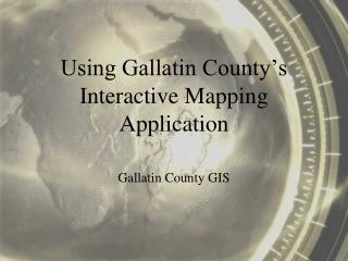 Using Gallatin County s Interactive Mapping Application