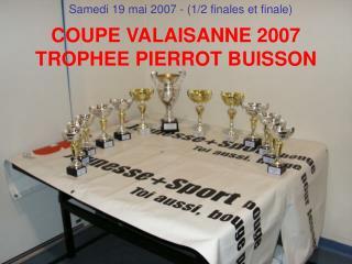 COUPE VALAISANNE 2007 TROPHEE PIERROT BUISSON