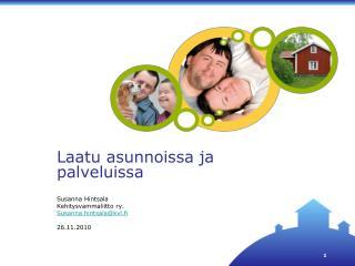 Laatu asunnoissa ja palveluissa Susanna Hintsala Kehitysvammaliitto ry. Susanna.hintsala@kvl.fi