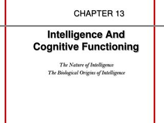 Intelligence And Cognitive Functioning  The Nature of Intelligence The Biological Origins of Intelligence