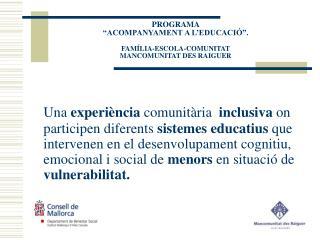 """PROGRAMA  """"ACOMPANYAMENT A L'EDUCACIÓ"""". FAMÍLIA-ESCOLA-COMUNITAT MANCOMUNITAT DES RAIGUER"""
