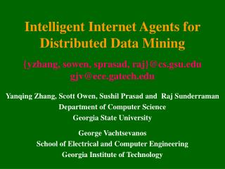 Intelligent Internet Agents for Distributed Data Mining  {yzhang, sowen, sprasad, raj}cs.gsu gjvece.gatech