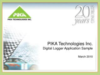 PIKA Technologies Inc. Digital Logger Application Sample  March 2010